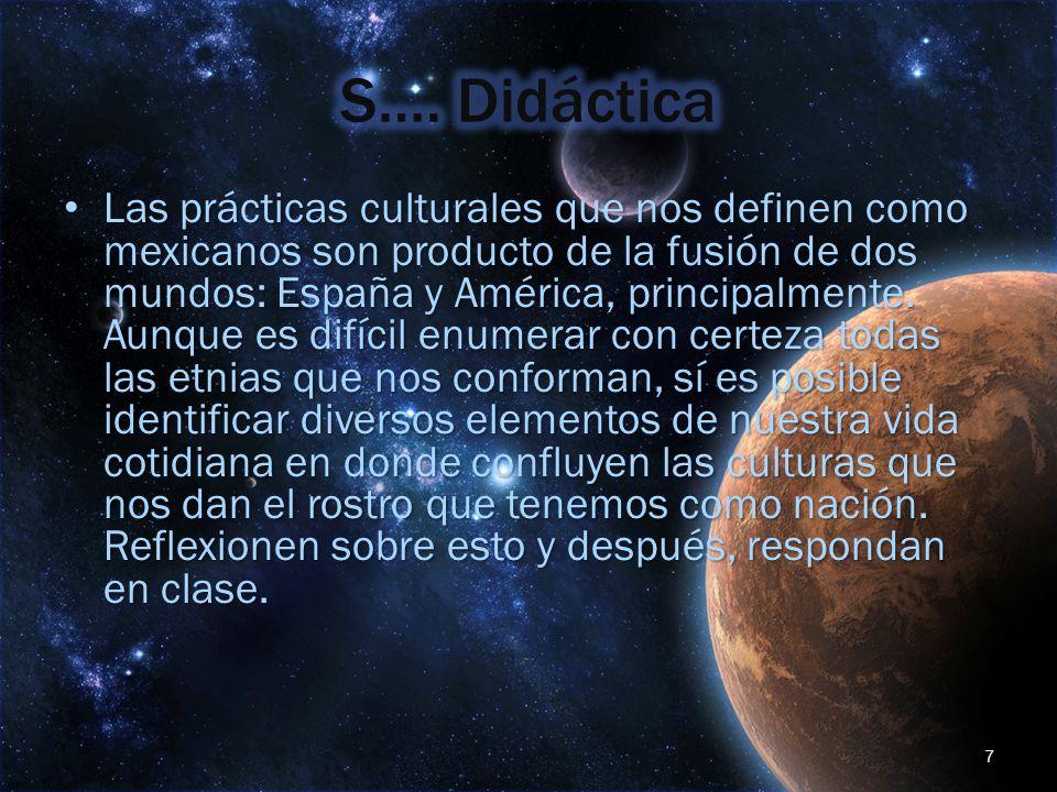Las prácticas culturales que nos definen como mexicanos son producto de la fusión de dos mundos: España y América, principalmente. Aunque es difícil e
