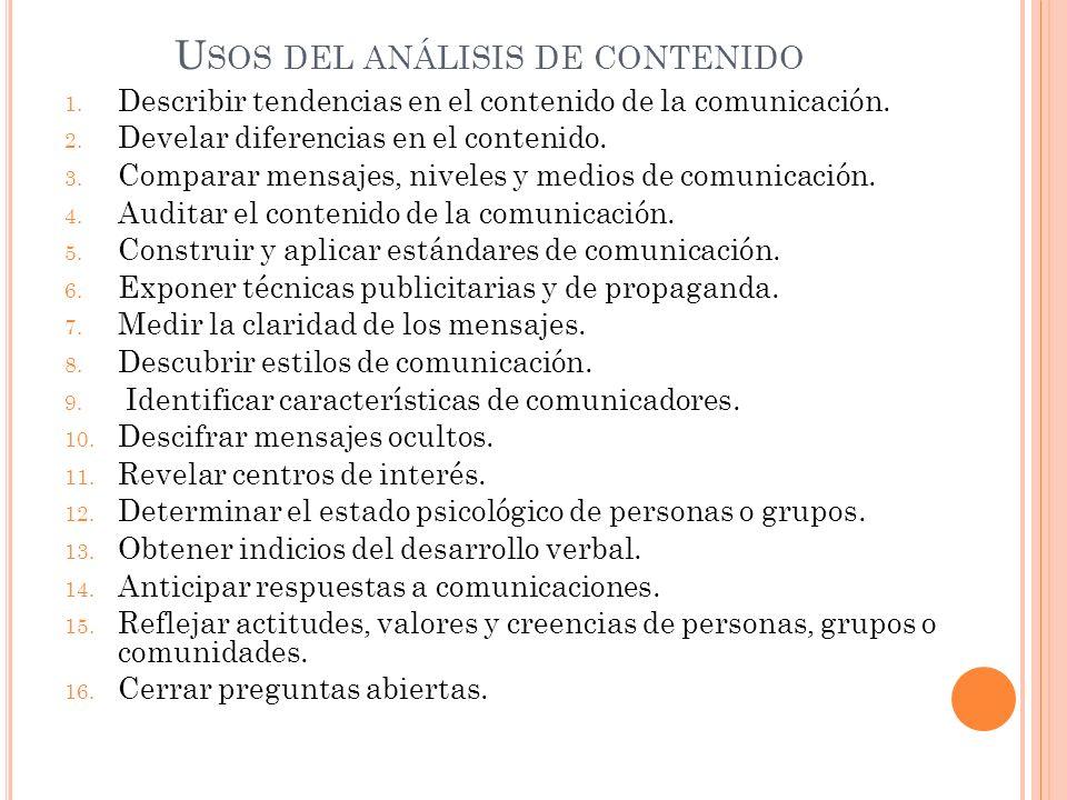 U SOS DEL ANÁLISIS DE CONTENIDO 1. Describir tendencias en el contenido de la comunicación. 2. Develar diferencias en el contenido. 3. Comparar mensaj
