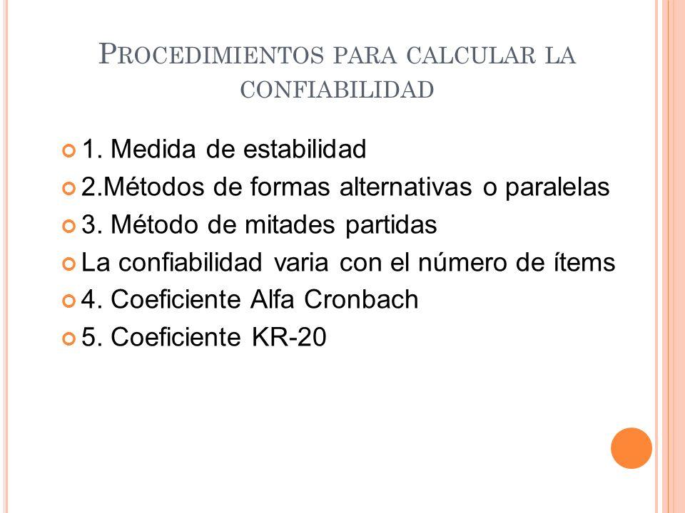 1. Medida de estabilidad 2.Métodos de formas alternativas o paralelas 3. Método de mitades partidas La confiabilidad varia con el número de ítems 4. C
