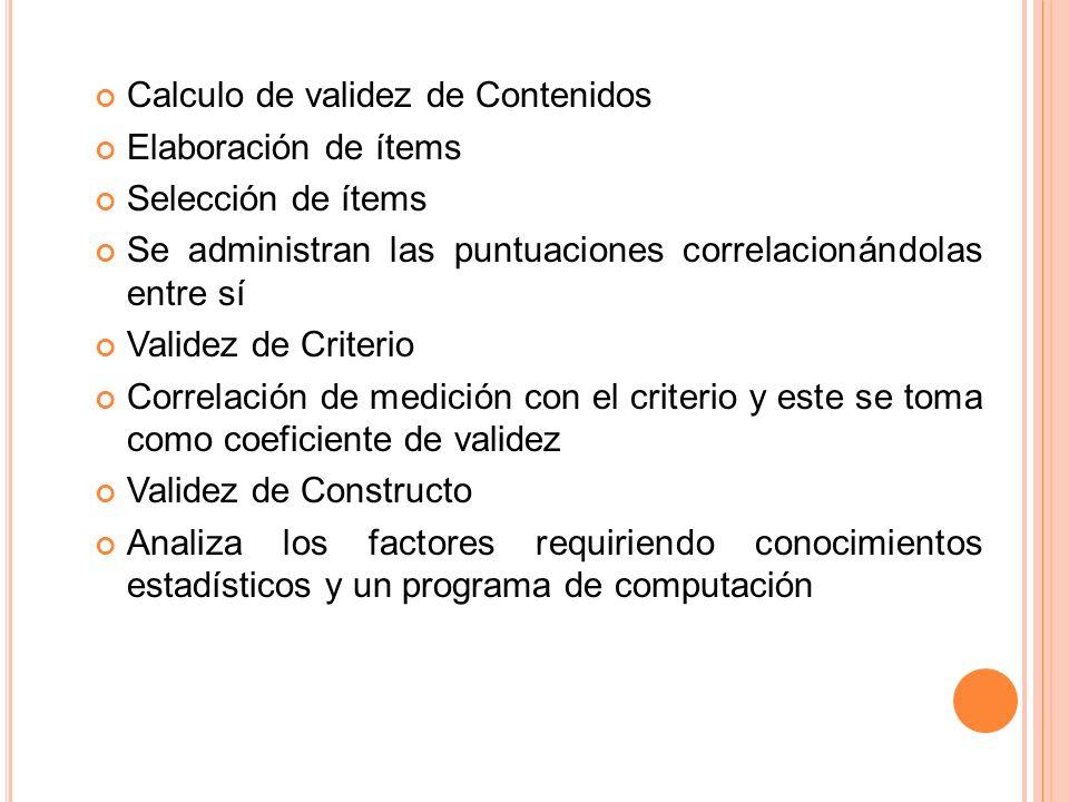 Calculo de validez de Contenidos Elaboración de ítems Selección de ítems Se administran las puntuaciones correlacionándolas entre sí Validez de Criter