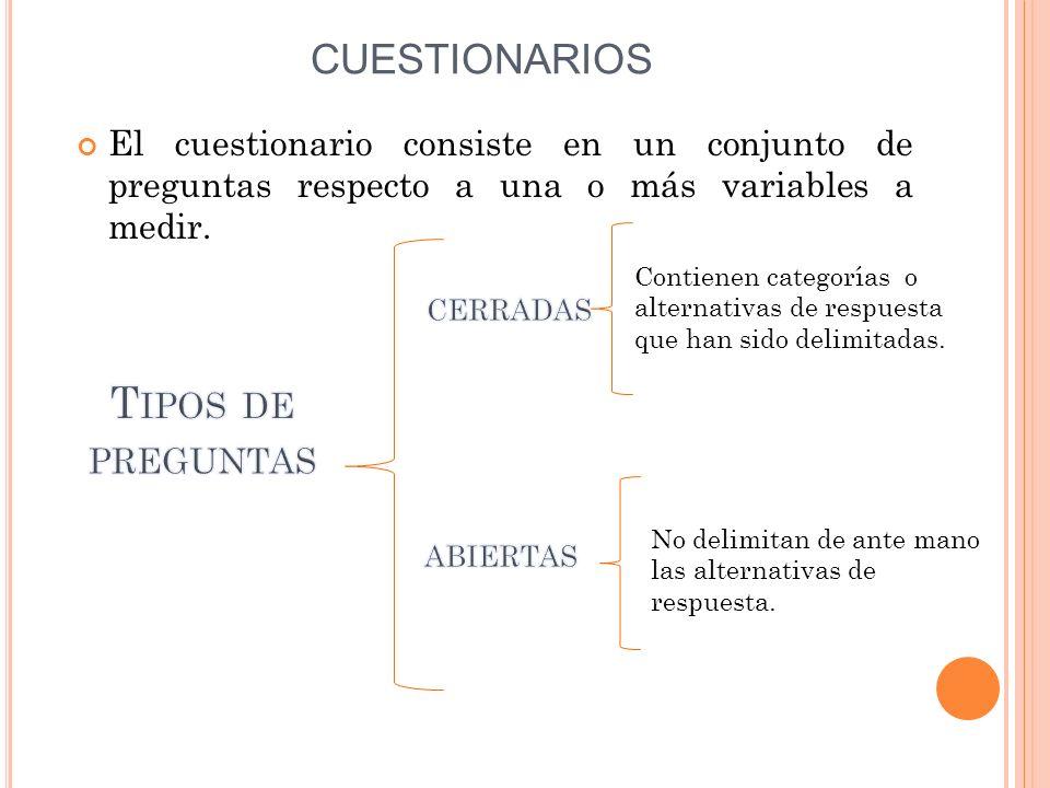 CUESTIONARIOS El cuestionario consiste en un conjunto de preguntas respecto a una o más variables a medir. Contienen categorías o alternativas de resp