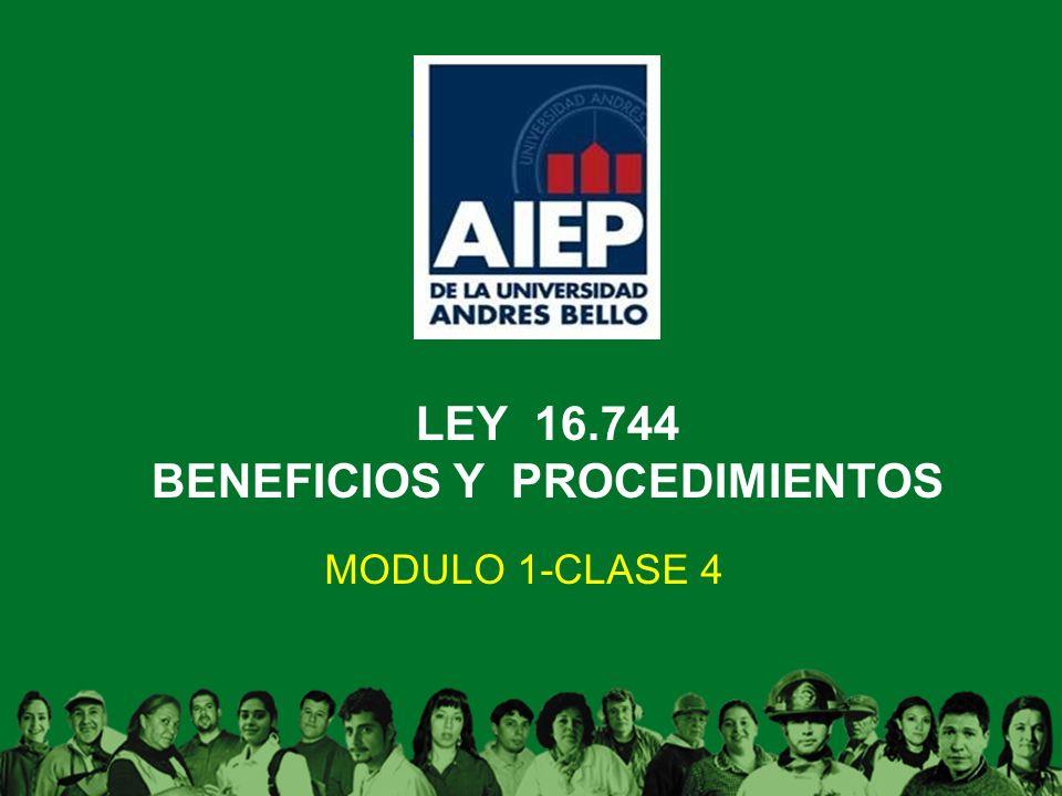 LEY 16.744 BENEFICIOS Y PROCEDIMIENTOS MODULO 1-CLASE 4