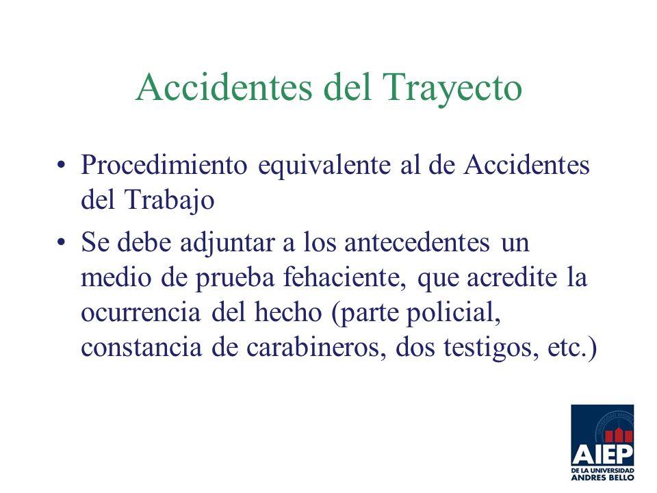 Accidentes del Trayecto Procedimiento equivalente al de Accidentes del Trabajo Se debe adjuntar a los antecedentes un medio de prueba fehaciente, que