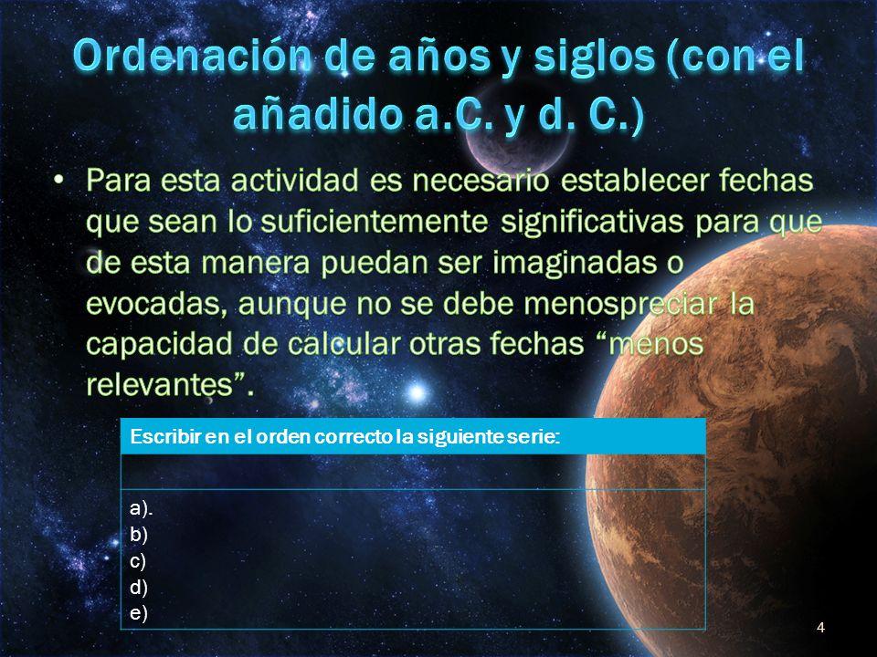 4 Escribir en el orden correcto la siguiente serie: a). b) c) d) e)