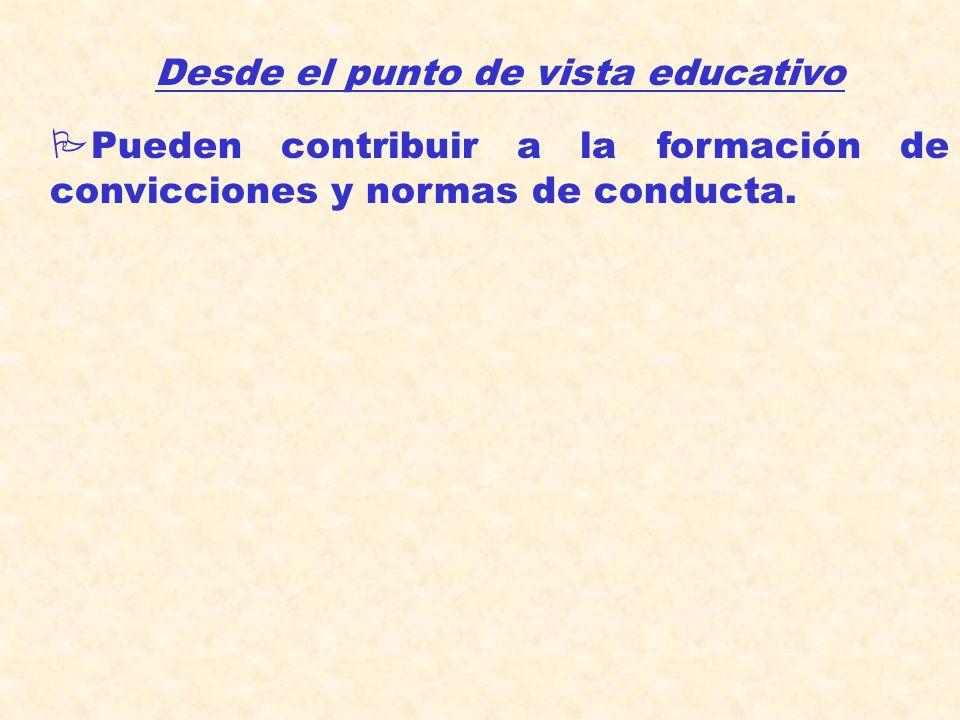 Desde el punto de vista educativo PPueden contribuir a la formación de convicciones y normas de conducta.