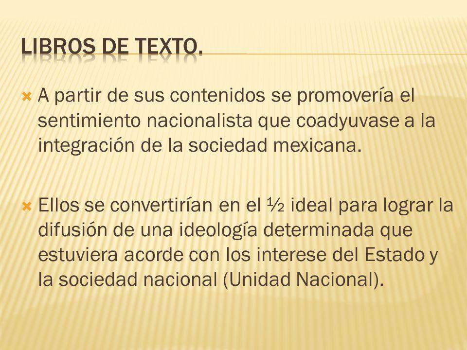 A partir de sus contenidos se promovería el sentimiento nacionalista que coadyuvase a la integración de la sociedad mexicana. Ellos se convertirían en