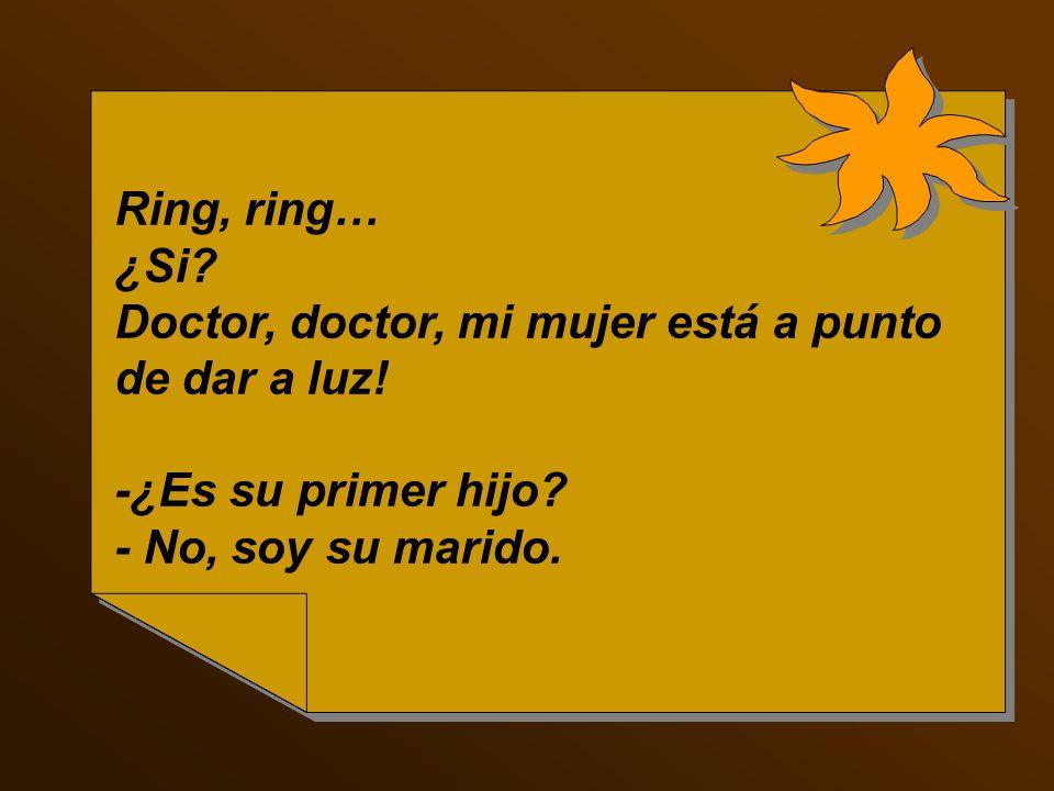 Ring, ring… ¿Si.Doctor, doctor, mi mujer está a punto de dar a luz.