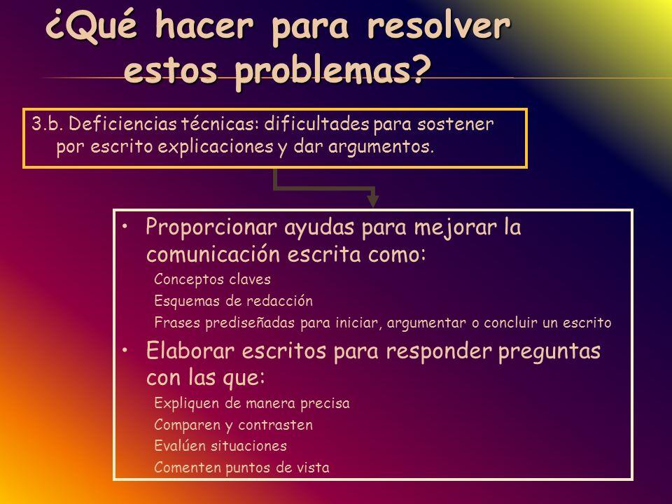 ¿Qué hacer para resolver estos problemas? 3.b. Deficiencias técnicas: dificultades para sostener por escrito explicaciones y dar argumentos. Proporcio