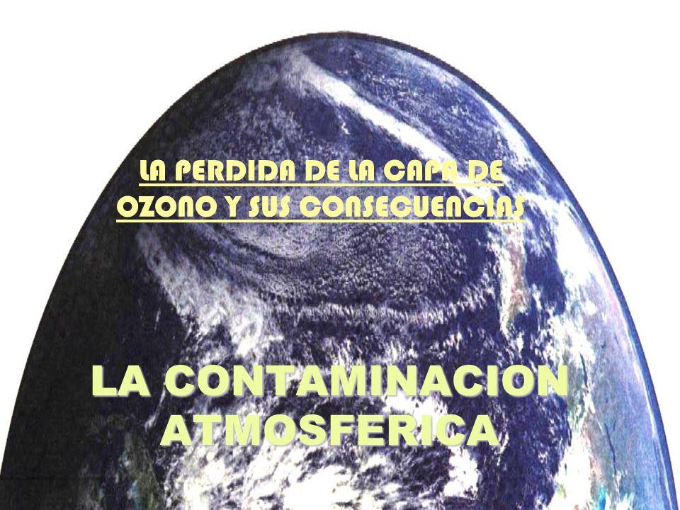 LA CONTAMINACION ATMOSFERICA LA PERDIDA DE LA CAPA DE OZONO Y SUS CONSECUENCIAS
