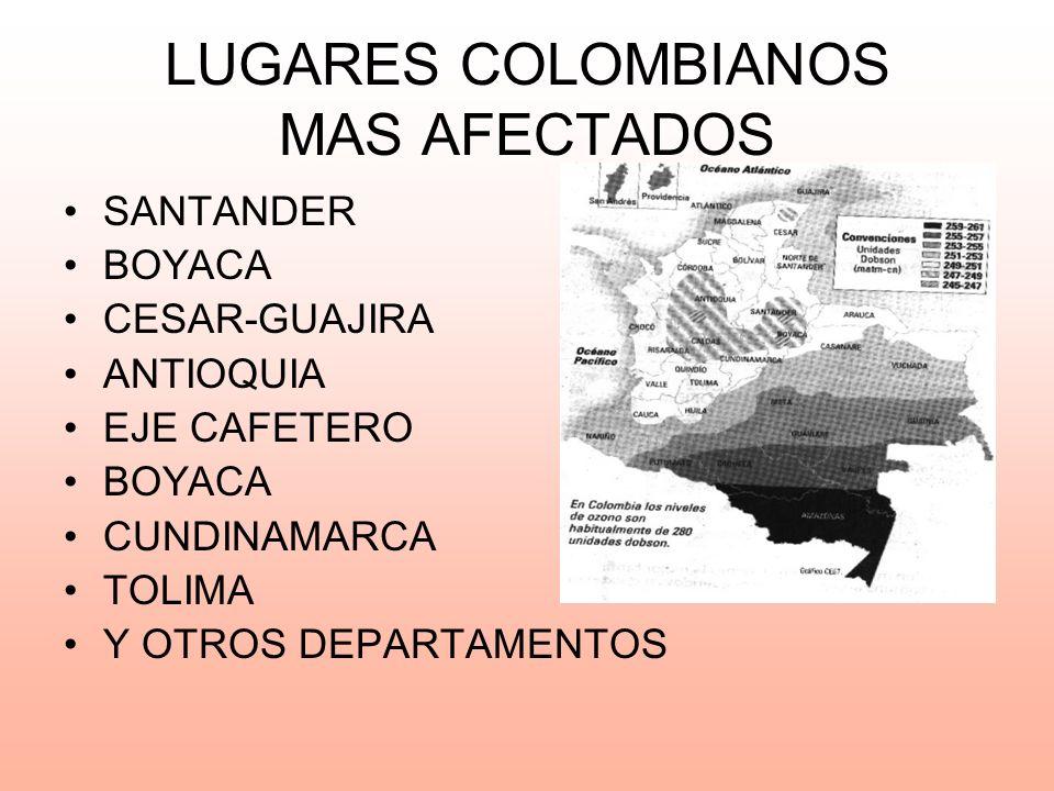 LUGARES COLOMBIANOS MAS AFECTADOS SANTANDER BOYACA CESAR-GUAJIRA ANTIOQUIA EJE CAFETERO BOYACA CUNDINAMARCA TOLIMA Y OTROS DEPARTAMENTOS
