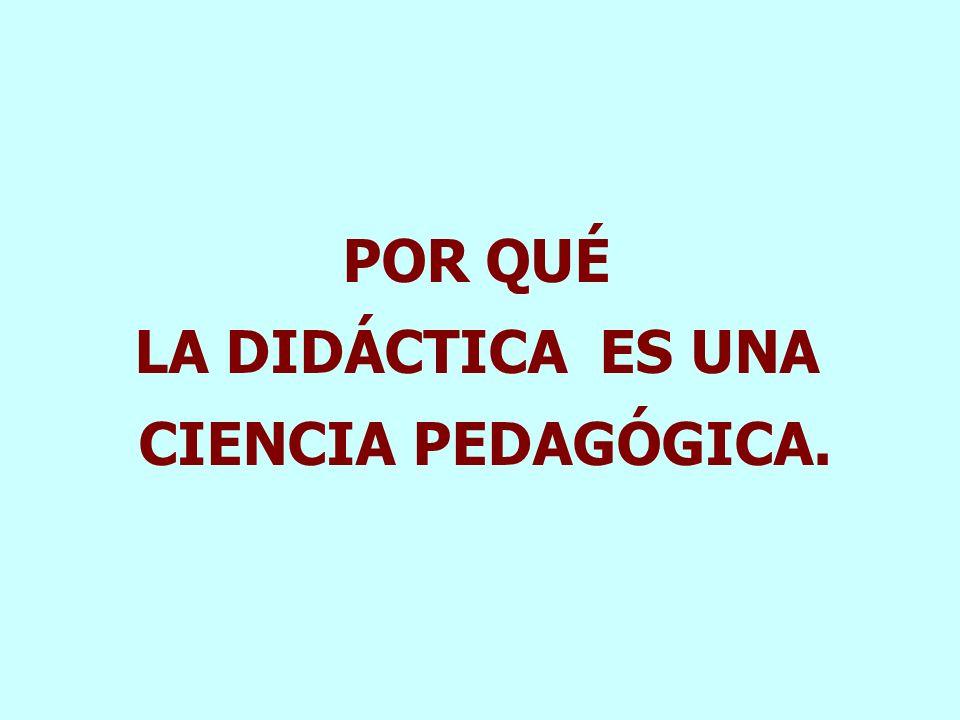 Didáctica Brazo instrumental de la Pedagogía, debe encargarse de la organización y práctica sistemática de conceptos y principios referidos a toda la
