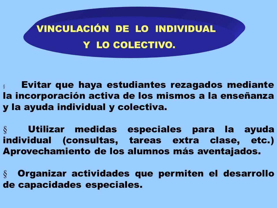 VINCULACIÓN DE LO INDIVIDUAL Y LO COLECTIVO. Estudiar en cada actividad docente-educativa la capacidad de rendimiento, los intereses, las inclinacione