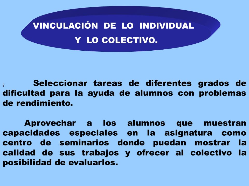 VINCULACIÓN DE LO INDIVIDUAL Y LO COLECTIVO. Evitar que haya estudiantes rezagados mediante la incorporación activa de los mismos a la enseñanza y la