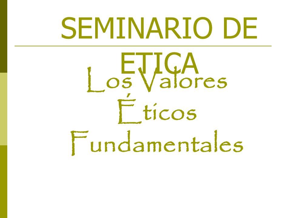 Los Valores Éticos Fundamentales SEMINARIO DE ETICA