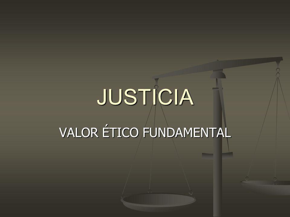 JUSTICIA VALOR ÉTICO FUNDAMENTAL