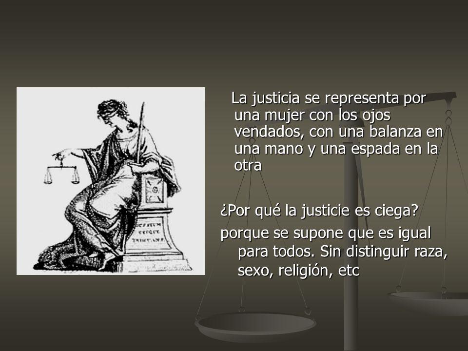 La justicia se representa por una mujer con los ojos vendados, con una balanza en una mano y una espada en la otra ¿Por qué la justicie es ciega? porq