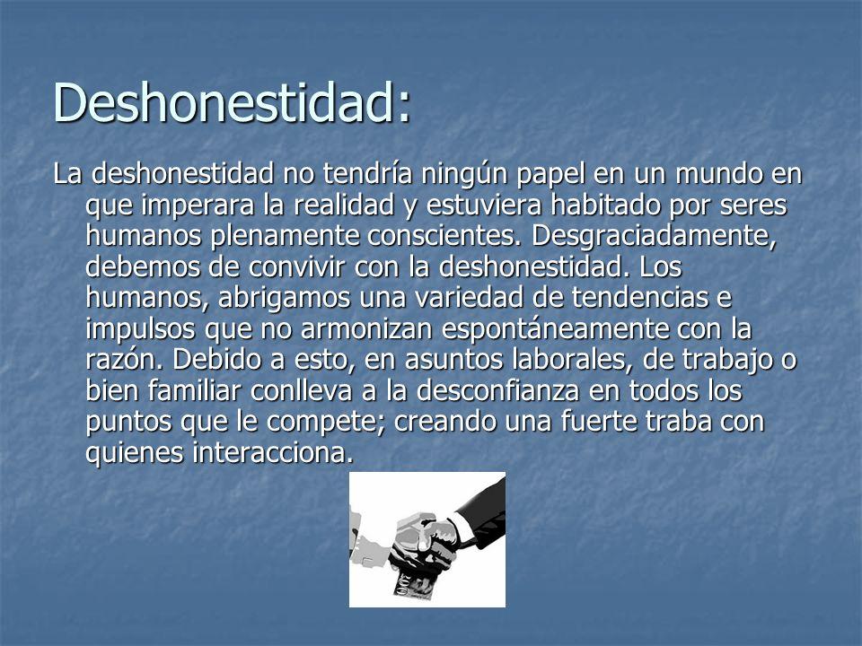 Deshonestidad: La deshonestidad no tendría ningún papel en un mundo en que imperara la realidad y estuviera habitado por seres humanos plenamente cons