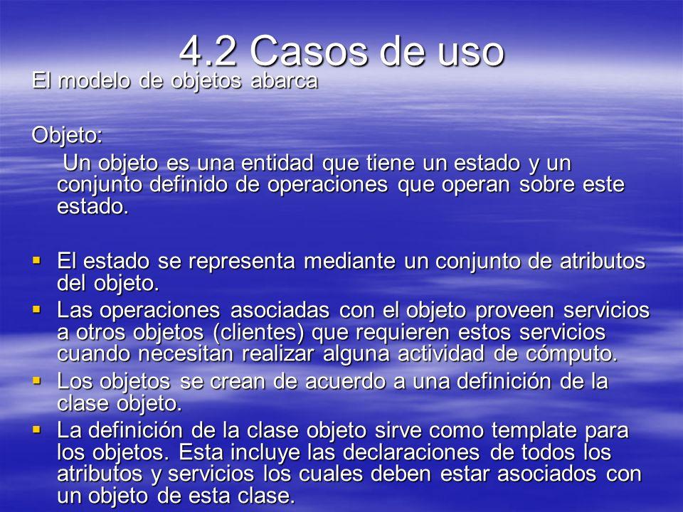 4.2 Casos de uso El modelo de objetos abarca Objeto: Un objeto es una entidad que tiene un estado y un conjunto definido de operaciones que operan sobre este estado.