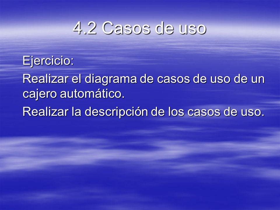 4.2 Casos de uso Ejercicio: Ejercicio: Realizar el diagrama de casos de uso de un cajero automático.