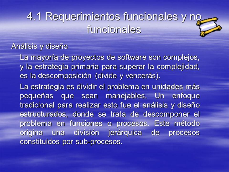 4.1 Requerimientos funcionales y no funcionales Análisis y diseño La mayoría de proyectos de software son complejos, y la estrategia primaria para superar la complejidad, es la descomposición (divide y vencerás).