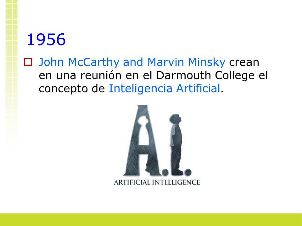 1956 John McCarthy and Marvin Minsky crean en una reunión en el Darmouth College el concepto de Inteligencia Artificial.