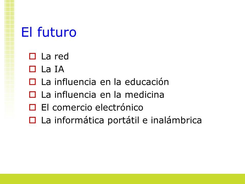 El futuro La red La IA La influencia en la educación La influencia en la medicina El comercio electrónico La informática portátil e inalámbrica