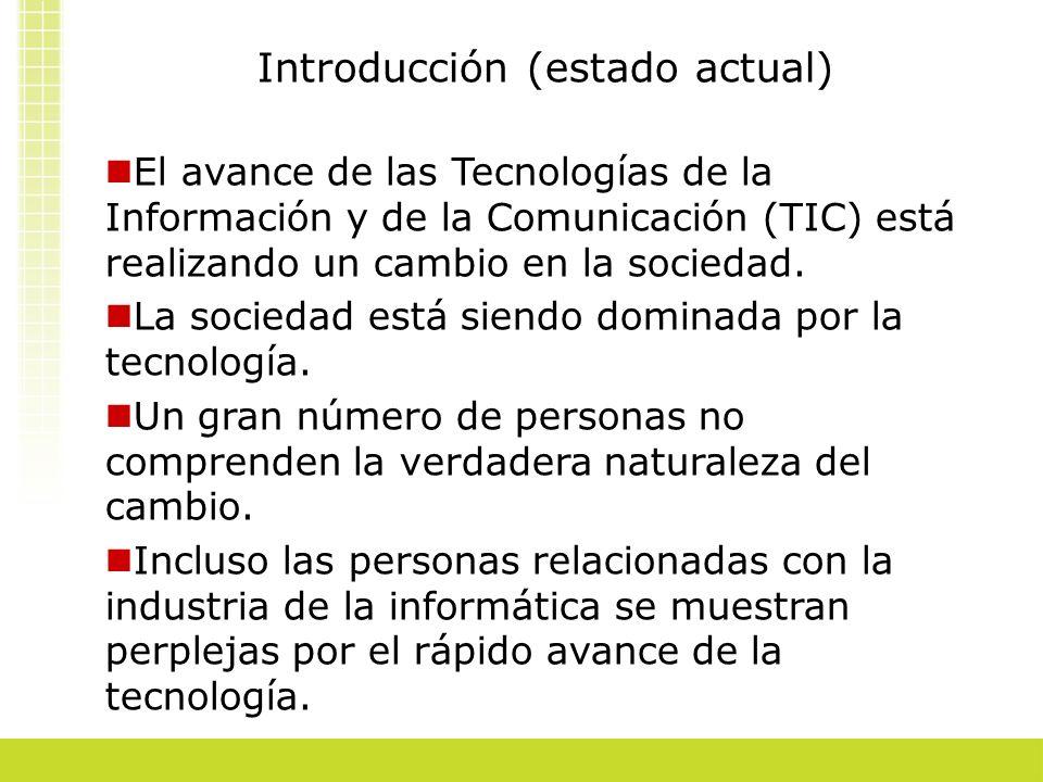 Introducción (estado actual) El avance de las Tecnologías de la Información y de la Comunicación (TIC) está realizando un cambio en la sociedad. La so