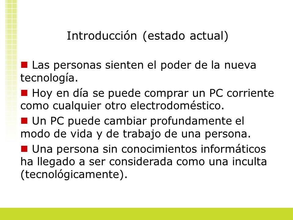 Introducción (estado actual) Las personas sienten el poder de la nueva tecnología. Hoy en día se puede comprar un PC corriente como cualquier otro ele