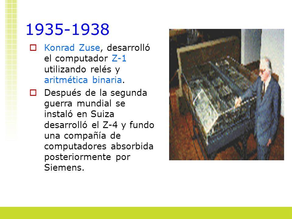1935-1938 Konrad Zuse, desarrolló el computador Z-1 utilizando relés y aritmética binaria. Después de la segunda guerra mundial se instaló en Suiza de