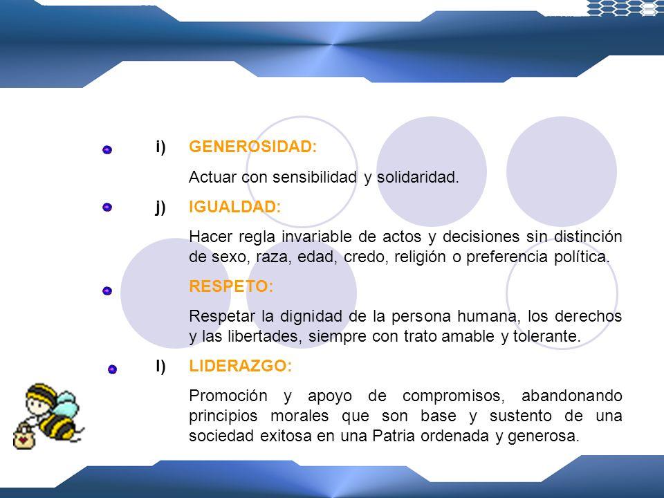 d)IMPARCIALIDAD: No conceder preferencias o privilegios indebidos a persona alguna. e)JUSTICIA: Actos a estricta observancia de la ley. f)TRANSPARENCI