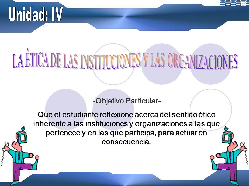 4.1.- La ética en la sociedad actual 4.2.- La responsabilidad social de las instituciones y de las organizaciones 4.2.1.- La ética en la familia 4.2.2