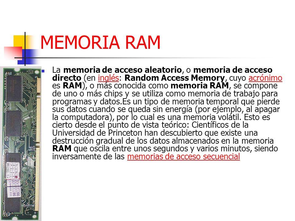 MEMORIA RAM La memoria de acceso aleatorio, o memoria de acceso directo (en inglés: Random Access Memory, cuyo acrónimo es RAM), o más conocida como m