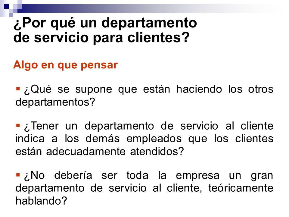 ¿Por qué un departamento de servicio para clientes? ¿Qué se supone que están haciendo los otros departamentos? ¿Tener un departamento de servicio al c