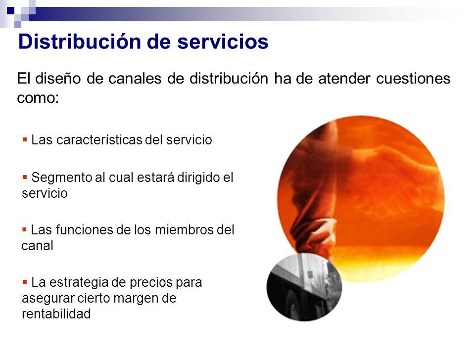 Distribución de servicios El diseño de canales de distribución ha de atender cuestiones como: Las características del servicio Segmento al cual estará