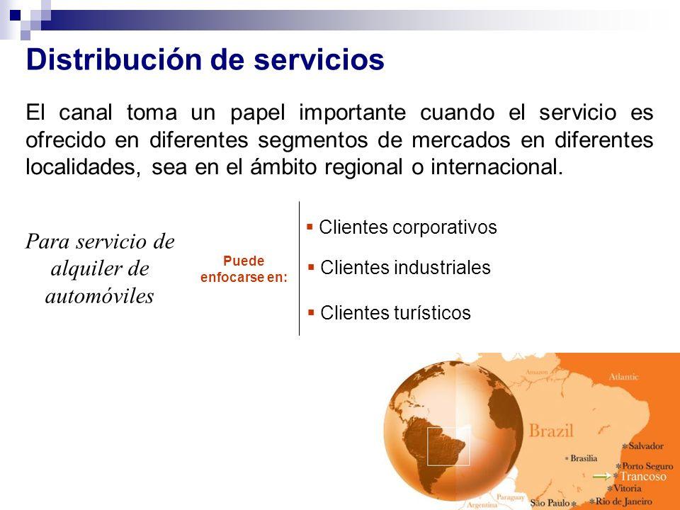 Distribución de servicios El canal toma un papel importante cuando el servicio es ofrecido en diferentes segmentos de mercados en diferentes localidad