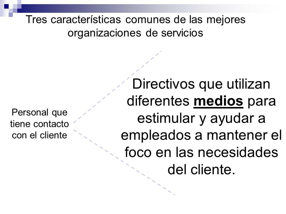 Tres características comunes de las mejores organizaciones de servicios Personal que tiene contacto con el cliente La consecuencia es un alto nivel de sensibilidad, atención y voluntad de ayudar.