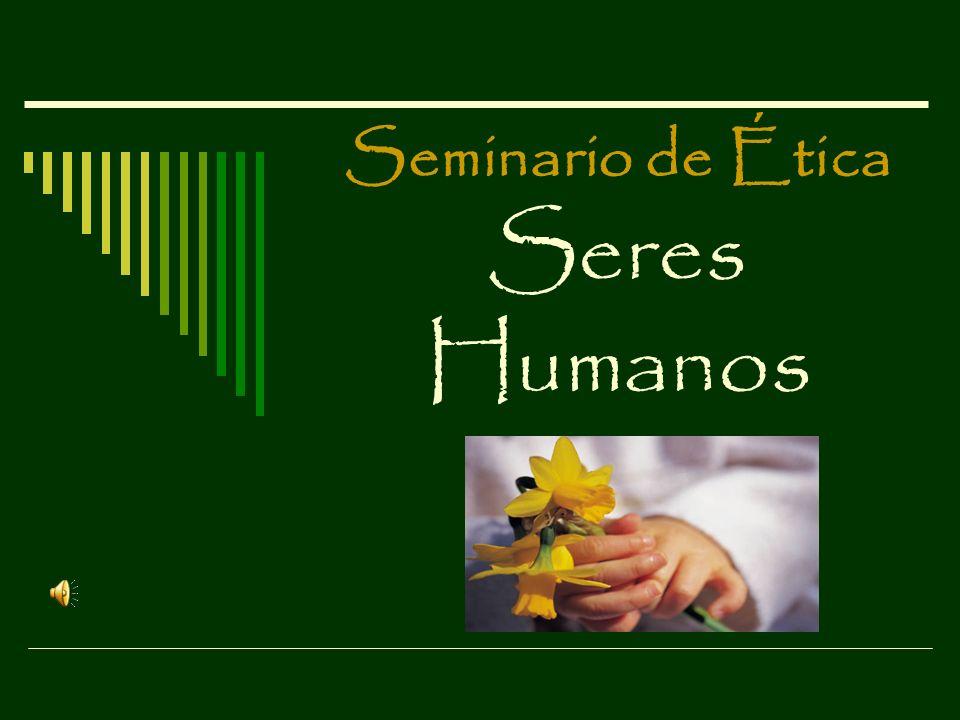 Seminario de Ética Seres Humanos