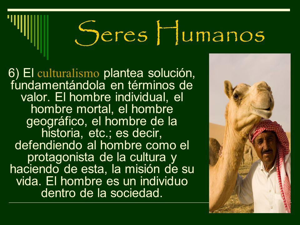 Seres Humanos 6) El culturalismo plantea solución, fundamentándola en términos de valor. El hombre individual, el hombre mortal, el hombre geográfico,
