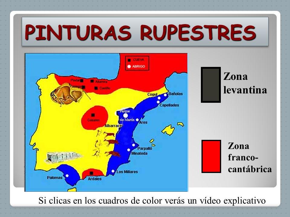 PINTURAS RUPESTRES Zona levantina Zona franco- cantábrica Si clicas en los cuadros de color verás un vídeo explicativo