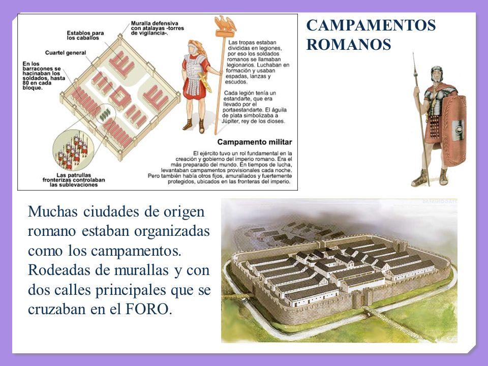 CAMPAMENTOS ROMANOS Muchas ciudades de origen romano estaban organizadas como los campamentos. Rodeadas de murallas y con dos calles principales que s