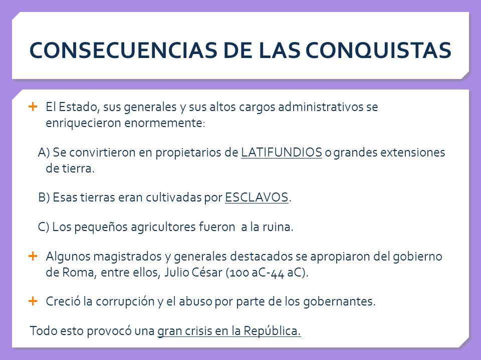 CONSECUENCIAS DE LAS CONQUISTAS El Estado, sus generales y sus altos cargos administrativos se enriquecieron enormemente: A) Se convirtieron en propie