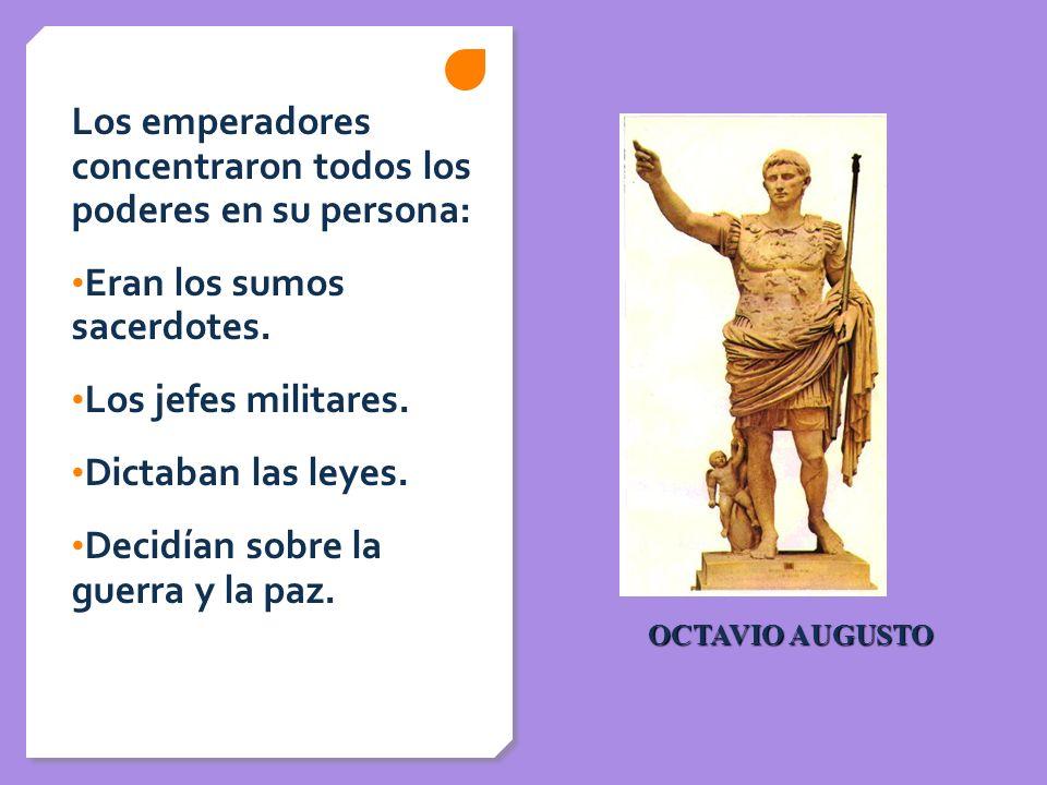 Los emperadores concentraron todos los poderes en su persona: Eran los sumos sacerdotes. Los jefes militares. Dictaban las leyes. Decidían sobre la gu