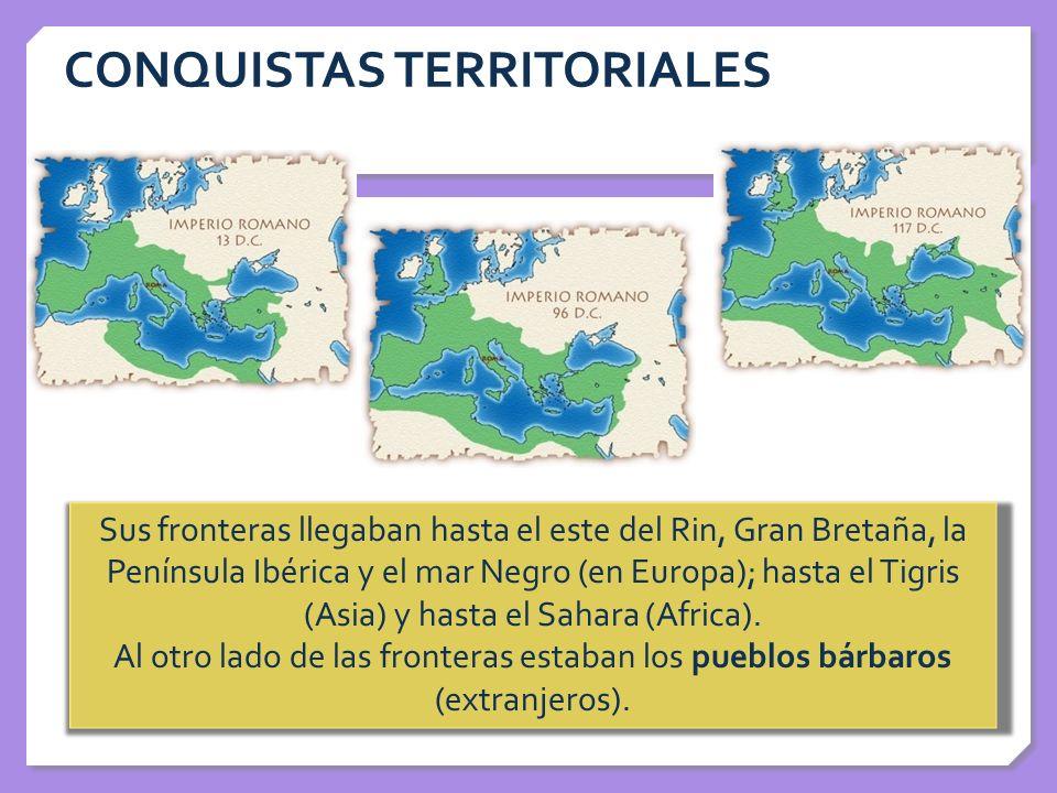 CONQUISTAS TERRITORIALES Sus fronteras llegaban hasta el este del Rin, Gran Bretaña, la Península Ibérica y el mar Negro (en Europa); hasta el Tigris