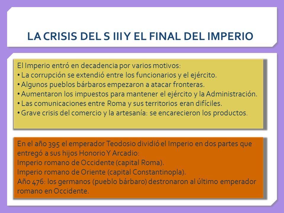 LA CRISIS DEL S III Y EL FINAL DEL IMPERIO El Imperio entró en decadencia por varios motivos: La corrupción se extendió entre los funcionarios y el ej