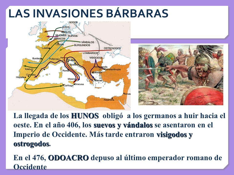 LAS INVASIONES BÁRBARAS HUNOS suevos y vándalos visigodos y ostrogodos La llegada de los HUNOS obligó a los germanos a huir hacia el oeste. En el año