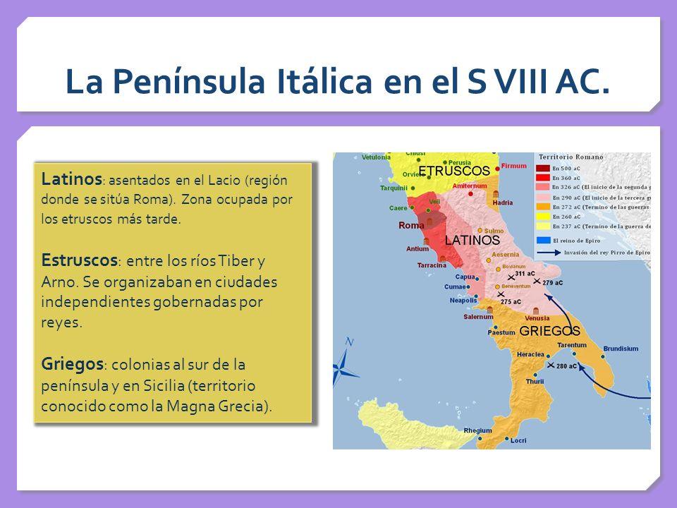 La Península Itálica en el S VIII AC. Latinos : asentados en el Lacio (región donde se sitúa Roma). Zona ocupada por los etruscos más tarde. Estruscos