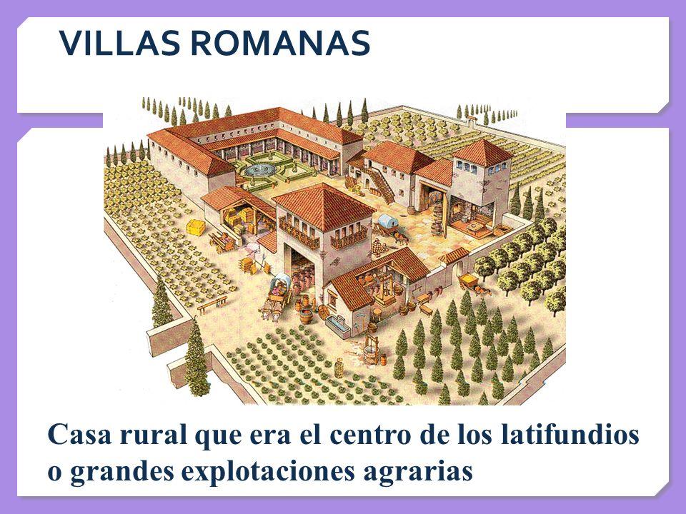 VILLAS ROMANAS Casa rural que era el centro de los latifundios o grandes explotaciones agrarias