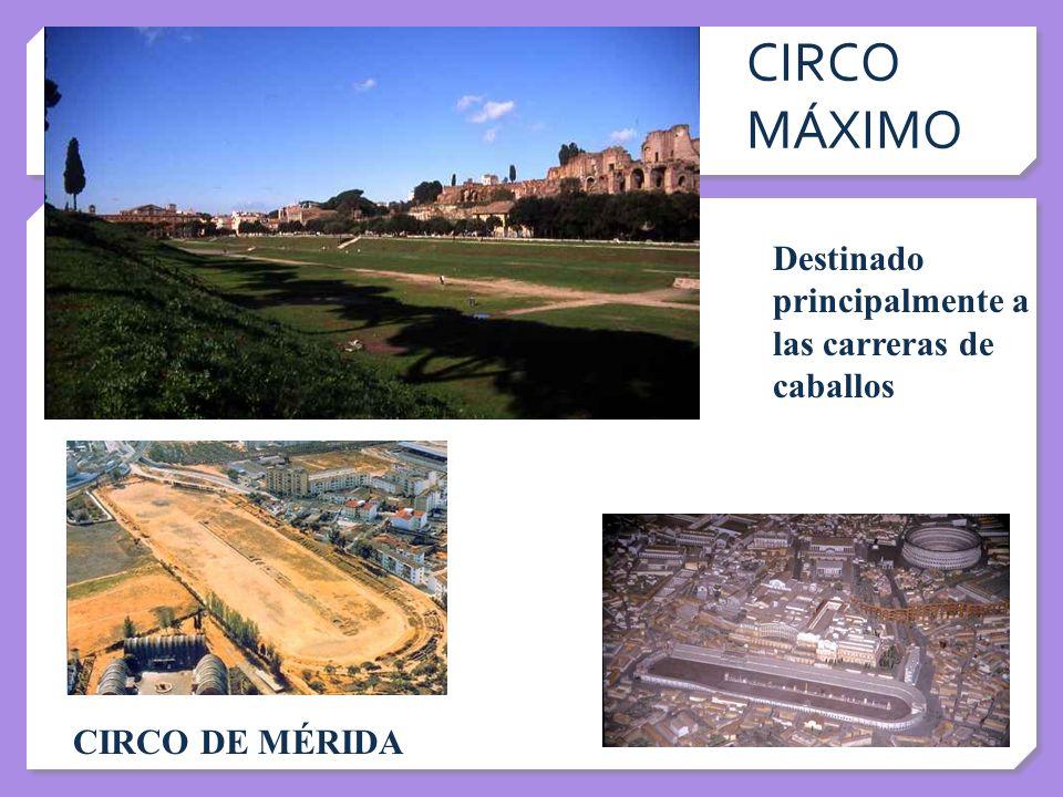 CIRCO MÁXIMO Destinado principalmente a las carreras de caballos CIRCO DE MÉRIDA