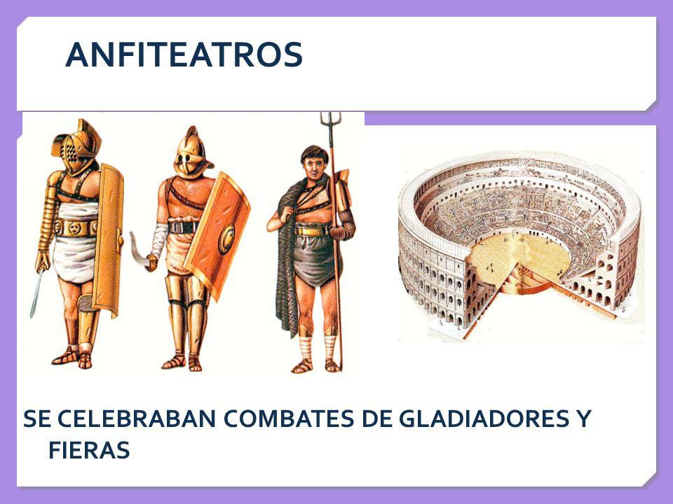 ANFITEATROS SE CELEBRABAN COMBATES DE GLADIADORES Y FIERAS