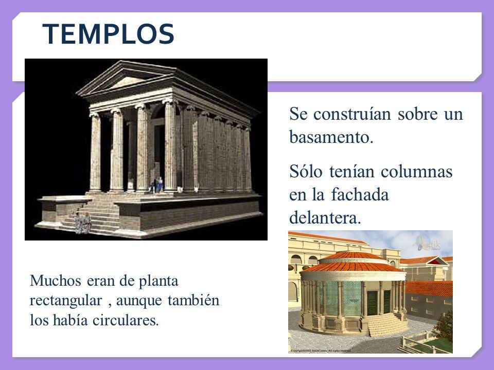 TEMPLOS Se construían sobre un basamento. Sólo tenían columnas en la fachada delantera. Muchos eran de planta rectangular, aunque también los había ci